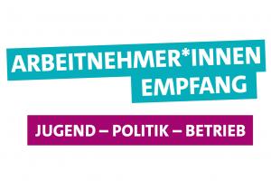 Arbeitnehmer-innen-Empfang: Jugend - Politik - Betrieb