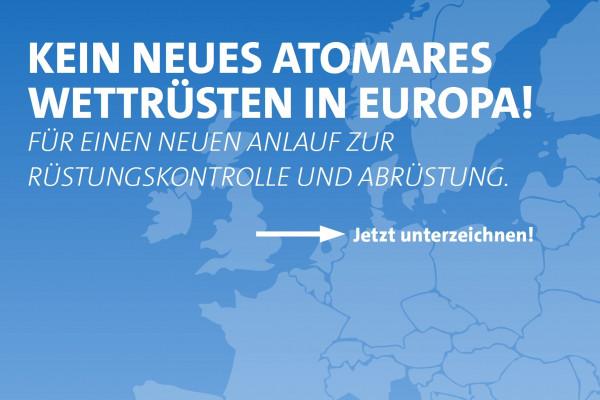 Kein Wettrüsten in Europa! Für einen neuen Anlauf zur Rüstungskontrolle und Abrüstung. Jetzt unterzeichnen