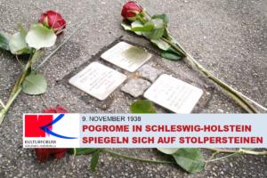 Kulturforum Schleswig-Holstein: 9. November 1938 – Pogrome in Schleswig-Holstein spiegeln sich auf Stolpersteinen